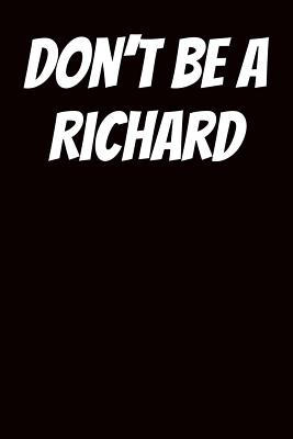 Don't Be a Richard: Graph Paper Notebook 6x9 120 Pages - Campo, Earl