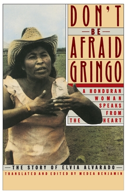 Don't Be Afraid, Gringo: A Honduran Woman Speaks from the Heart: The Story of Elvia Alvarado - Benjamin, Medea