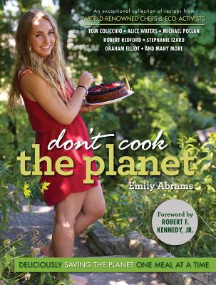 Don't Cook the Planet: Deliciously Saving the Planet One Meal at a Time - Abrams, Emily, and McDonald, Stephen (Photographer), and Metzer, Steven Karl (Photographer)