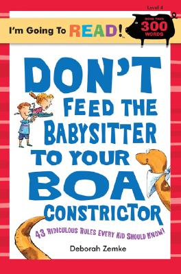 Don't Feed the Babysitter to Your Boa Constrictor: 43 Ridiculous Rules Every Kid Should Know! - Ziefert, Harriet