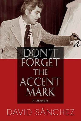 Don't Forget the Accent Mark: A Memoir - Sanchez, David