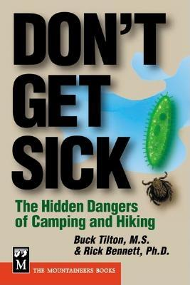 Don't Get Sick: The Hidden Dangers of Camping and Hiking - Tilton, Buck, and Bennett, Rick