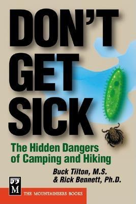 Don't Get Sick: The Hidden Dangers of Camping and Hiking - Tilton, Buck, and Bennett, Rick