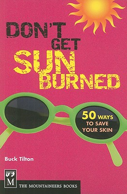 Don't Get Sunburned: 50 Ways to Save Your Skin - Tilton, Buck