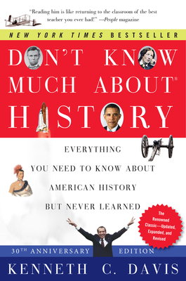 Don't Know Much about History: Everything You Need to Know about American History But Never Learned - Davis, Kenneth C