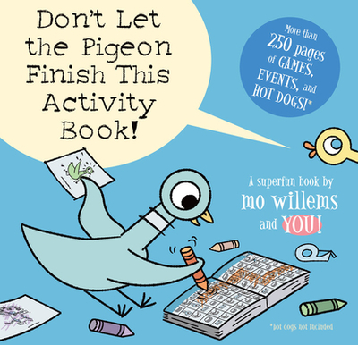Don't Let the Pigeon Finish This Activity Book! - Willems, Mo