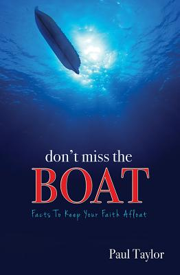 Don't Miss the Boat: Facts to Keep Your Faith Afloat - Taylor, Paul