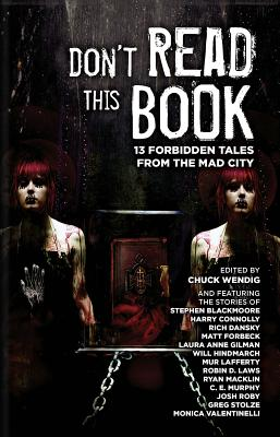 Don't Read This Book: 13 Forbidden Tales from the Mad City - Wendig, Chuck (Editor)