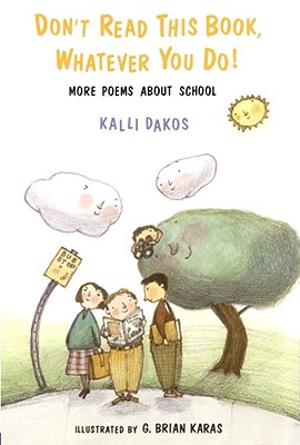 Don't Read This Book, Whatever You Do!: More Poems about School - Dakos, Kalli