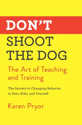 Don't Shoot the Dog: The Art of Teaching and Training - Pryor, Karen