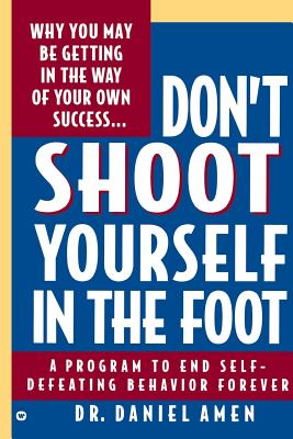 Don't Shoot Yourself in the Foot - Amen, Daniel G, Dr., MD