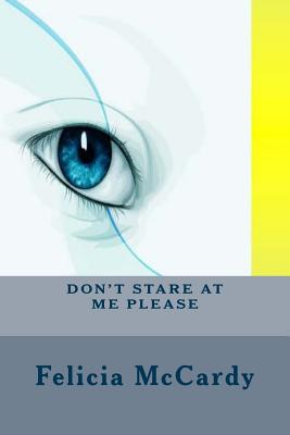 Don't Stare at Me Please - McCardy, MS Felicia