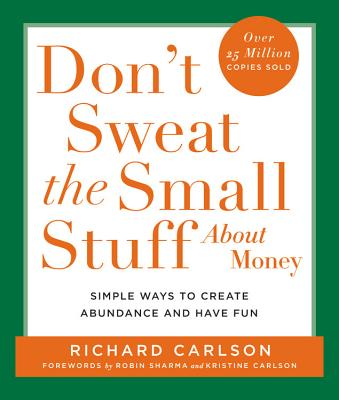 Don't Sweat the Small Stuff about Money: Simple Ways to Create Abundance and Have Fun - Carlson, Richard, PH D