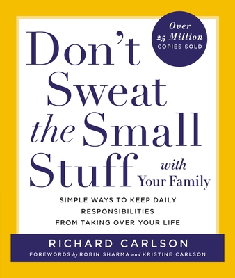 Don't Sweat the Small Stuff with Your Family: Simple Ways to Keep Daily Responsibilities from Taking Over Your Life - Carlson, Richard