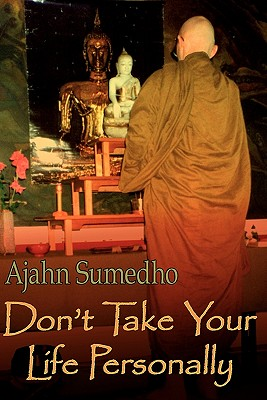 Don't Take Your Life Personally - Sumedho, Ajahn, and St Ruth, Diana (Editor)