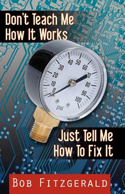 Don't Teach Me How It Works: Just Tell Me How to Fix It - Fitzgerald, Bob