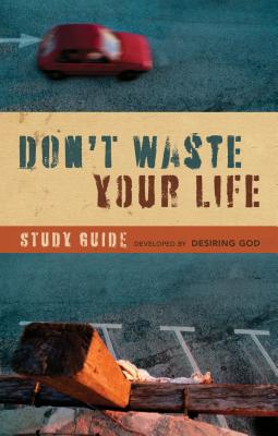 Don't Waste Your Life Study Guide - Desiring God (Creator)
