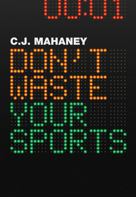 Don't Waste Your Sports - Mahaney, C J