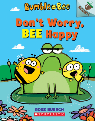 Don't Worry, Bee Happy: An Acorn Book (Bumble and Bee #1), 1 -