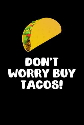 Don't Worry Buy Tacos!: Blank Lined Journal Soft Cover 120 Pages - Journals, 64thmixup