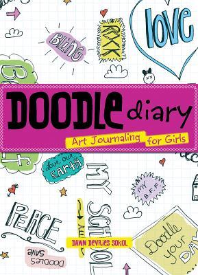 Doodle Diary: Art Journaling for Girls - Sokol, Dawn DeVries