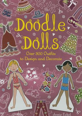 Doodle Dolls: Over 300 Outfits to Design and Decorate - Eckel, Jessie