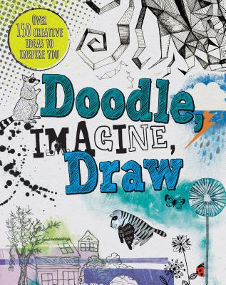 Doodle, Imagine, Draw: Over 150 Creative Ideas to Inspire You - Prior-Reeves, Frances
