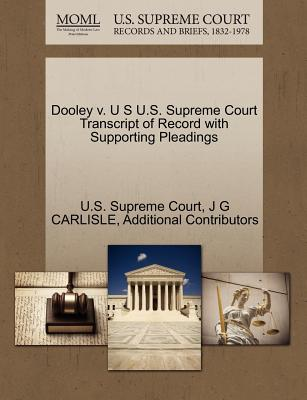Dooley V. U S U.S. Supreme Court Transcript of Record with Supporting Pleadings - Carlisle, J G, and Additional Contributors, and U S Supreme Court (Creator)
