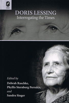 Doris Lessing: Interrogating the Times - Perrakis, Phyllis Sternberg, Dr. (Editor), and Raschke, Debrah (Editor), and Singer, Sandra (Editor)