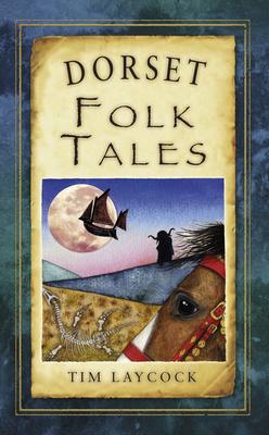 Dorset Folk Tales - Laycock, Tim