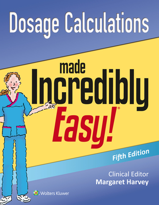 Dosage Calculations Made Incredibly Easy - Lippincott Williams & Wilkins