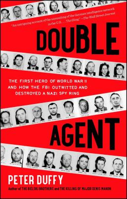 Double Agent: The First Hero of World War II and How the FBI Outwitted and Destroyed a Nazi Spy Ring - Duffy, Peter, LLB