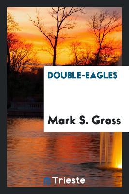 Double-Eagles - Gross, Mark S