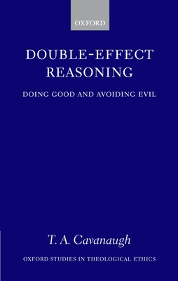 Double-Effect Reasoning: Doing Good and Avoiding Evil - Cavanaugh, T A