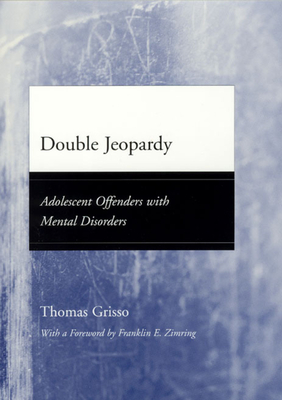 Double Jeopardy: Adolescent Offenders with Mental Disorders - Grisso, Thomas