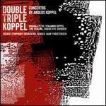 Double Triple Koppel: Concertos by Anders Koppel