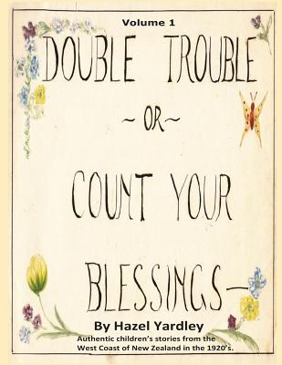 Double Trouble or Count Your Blessings - Yardley, Mrs Hazel, and Pon, Sarah-Ann (Designer)