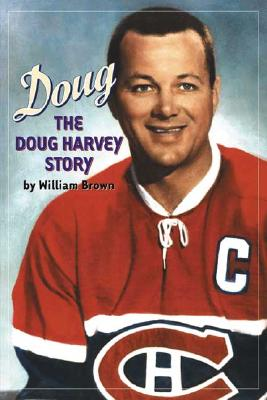 Doug: The Doug Harvey Story - Brown, William, and Beliveau, Jean (Foreword by)