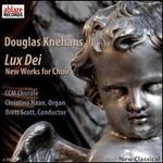 Douglas Knehans: Lux Dei - New Works for Choir
