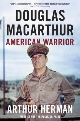 Douglas MacArthur: American Warrior - Herman, Arthur