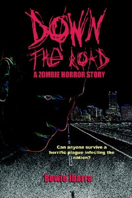 Down the Road: A Zombie Horror Story - Ibarra, Bowie, and Adkins, Travis (Editor)
