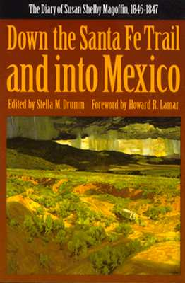 Down the Santa Fe Trail and Into Mexico: The Diary of Susan Shelby Magoffin, 1846-1847 - Magoffin, Susan S, and Drumm, Stella M (Editor), and Lamar, Howard R, Professor (Foreword by)