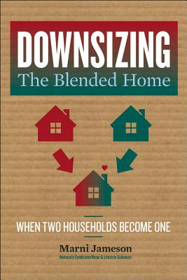 Downsizing the Blended Home, Volume 3: When Two Households Become One - Jameson, Marni