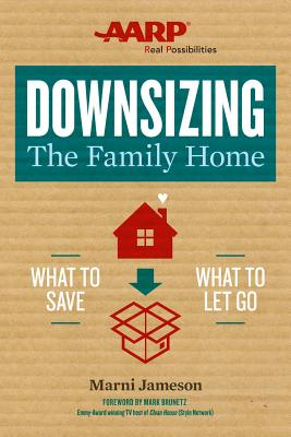 Downsizing the Family Home, Volume 1: What to Save, What to Let Go - Jameson, Marni, and Brunetz, Mark (Foreword by)