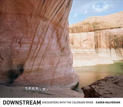 Downstream: Encounters with the Colorado River - Halverson, Karen, and Deverell, William F (Foreword by)