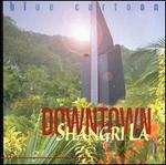 Downtown Shangri La
