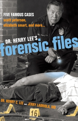 Dr. Henry Lee's Forensic Files: Five Famous Cases - Lee, Henry C, Dr., and Labriola, Jerry, Dr.