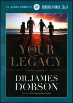 Dr. James Dobson: Your Legacy - The Greatest Gift