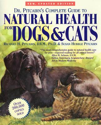 Dr. Pitcairn's Complete Guide to Natural Health for Dogs & Cats - Pitcairn, Richard H, D.V.M., Ph.D. (Preface by), and Pitcairn, Susan Hubble (Preface by), and Fox, Michael W, Dr., PhD, Dsc...