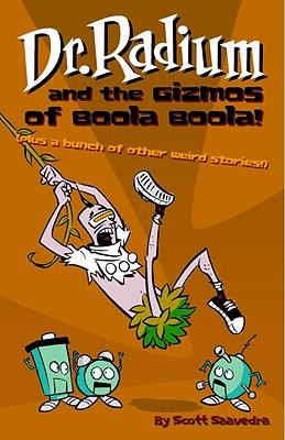 Dr. Radium and the Gizmos of Boola Boola! - Saavedra, Scott